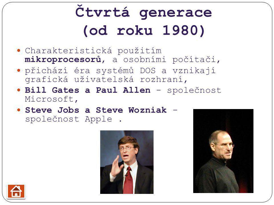 Čtvrtá generace (od roku 1980) Charakteristická použitím mikroprocesorů, a osobními počítači, přichází éra systémů DOS a vznikají grafická uživatelská rozhraní, Bill Gates a Paul Allen - společnost Microsoft, Steve Jobs a Steve Wozniak - společnost Apple.