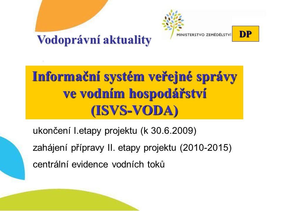 DP Informační systém veřejné správy ve vodním hospodářství (ISVS-VODA) Vodoprávní aktuality ukončení I.etapy projektu (k 30.6.2009) zahájení přípravy