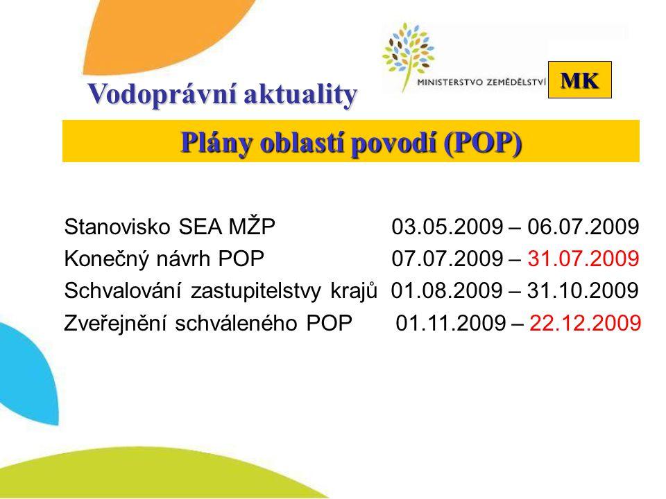 MK Vodoprávní aktuality Plány oblastí povodí (POP) Stanovisko SEA MŽP 03.05.2009 – 06.07.2009 Konečný návrh POP 07.07.2009 – 31.07.2009 Schvalování za