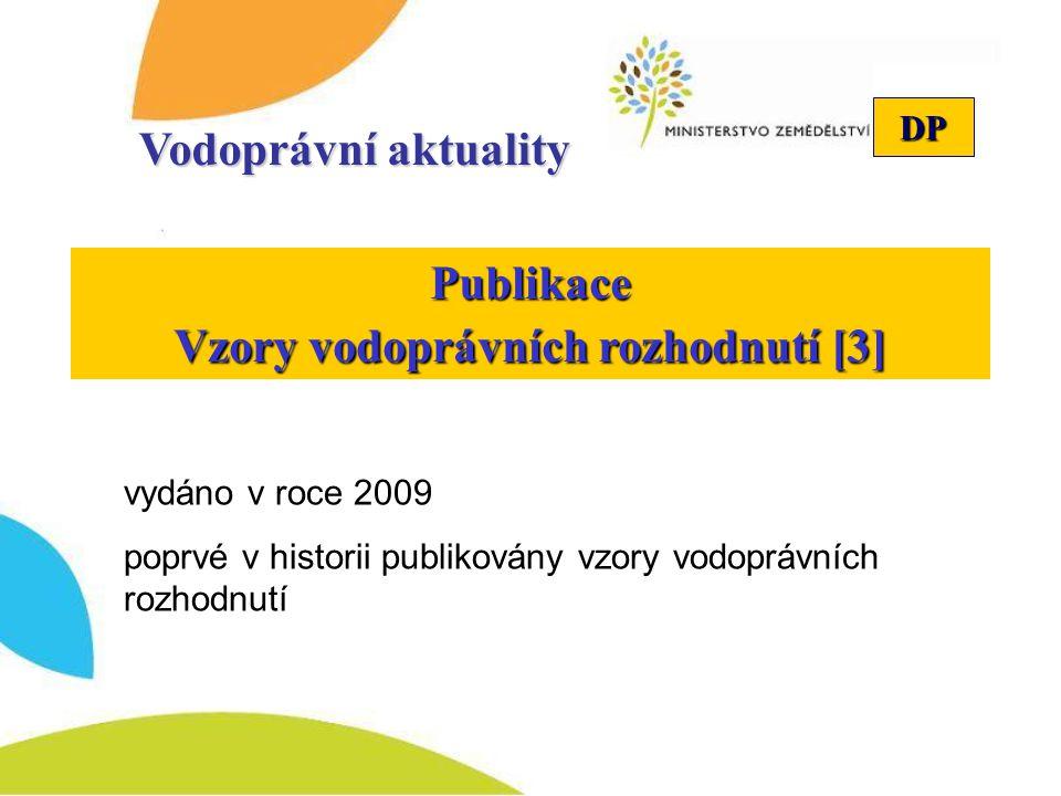 DP Vodoprávní aktuality Publikace Vzory vodoprávních rozhodnutí [3] vydáno v roce 2009 poprvé v historii publikovány vzory vodoprávních rozhodnutí