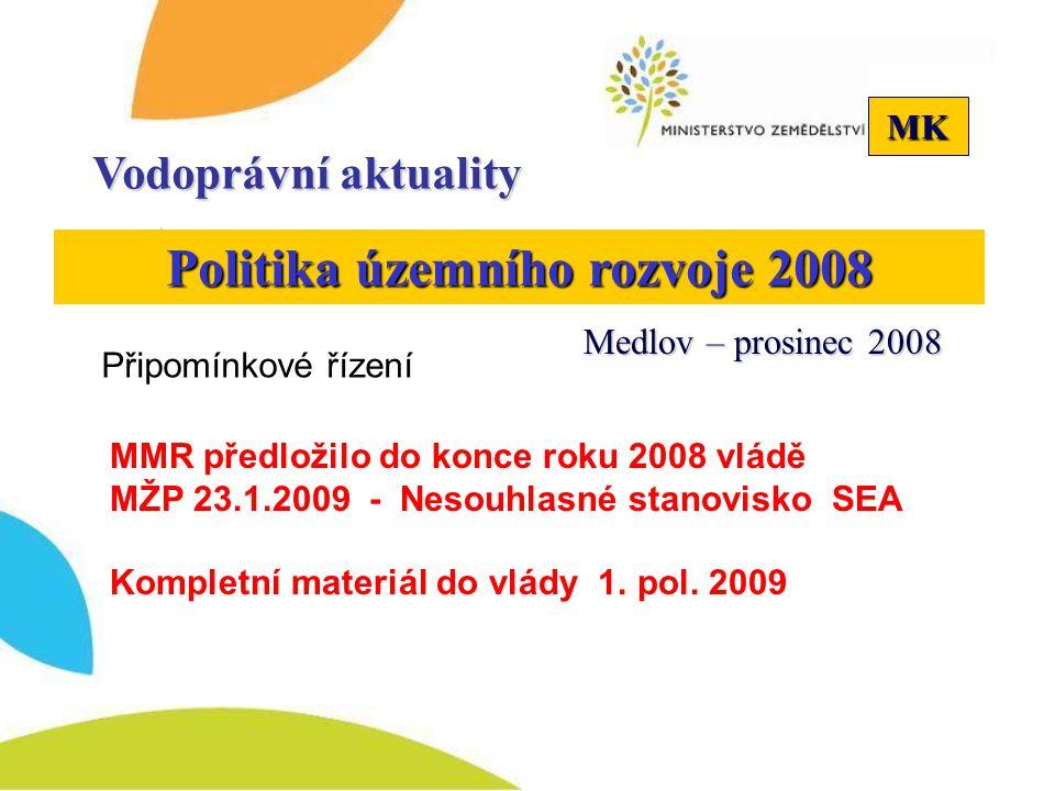 MK Politika územního rozvoje 2008 Připomínkové řízení Vodoprávní aktuality Medlov – prosinec 2008 MMR předložilo do konce roku 2008 vládě MŽP 23.1.200