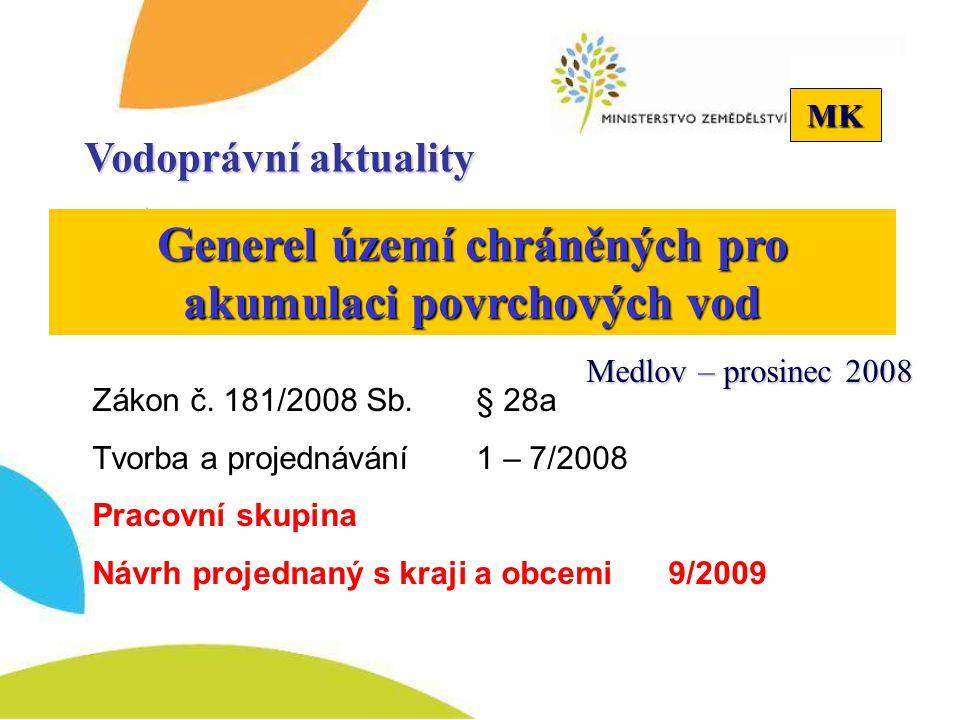 MK Generel území chráněných pro akumulaci povrchových vod Zákon č. 181/2008 Sb. § 28a Tvorba a projednávání 1 – 7/2008 Pracovní skupina Návrh projedna