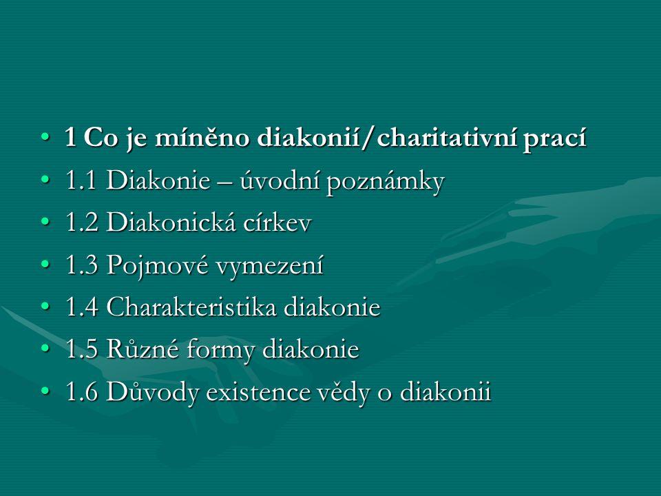 1 Co je míněno diakonií/charitativní prací1 Co je míněno diakonií/charitativní prací 1.1 Diakonie – úvodní poznámky1.1 Diakonie – úvodní poznámky 1.2