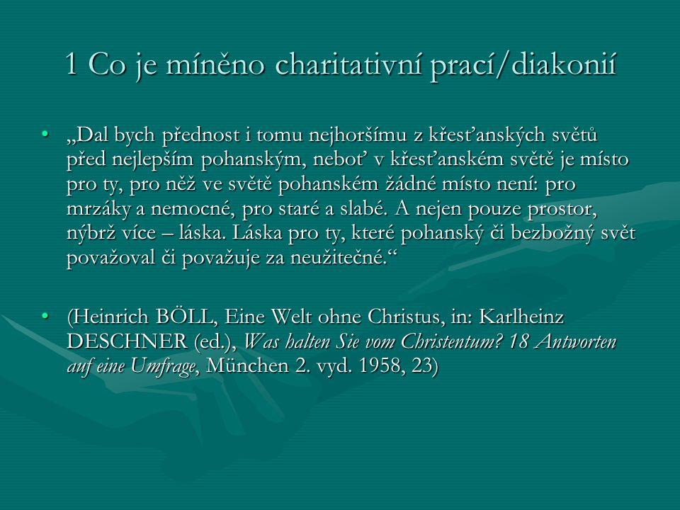 """1 Co je míněno charitativní prací/diakonií """"Dal bych přednost i tomu nejhoršímu z křesťanských světů před nejlepším pohanským, neboť v křesťanském svě"""
