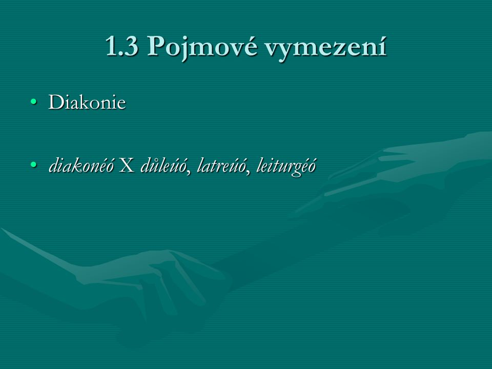 1.3 Pojmové vymezení DiakonieDiakonie diakonéó X důleúó, latreúó, leiturgéódiakonéó X důleúó, latreúó, leiturgéó