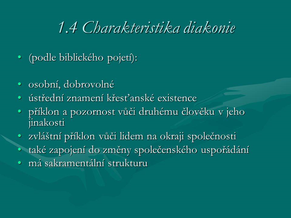 1.4 Charakteristika diakonie (podle biblického pojetí):(podle biblického pojetí): osobní, dobrovolnéosobní, dobrovolné ústřední znamení křesťanské exi