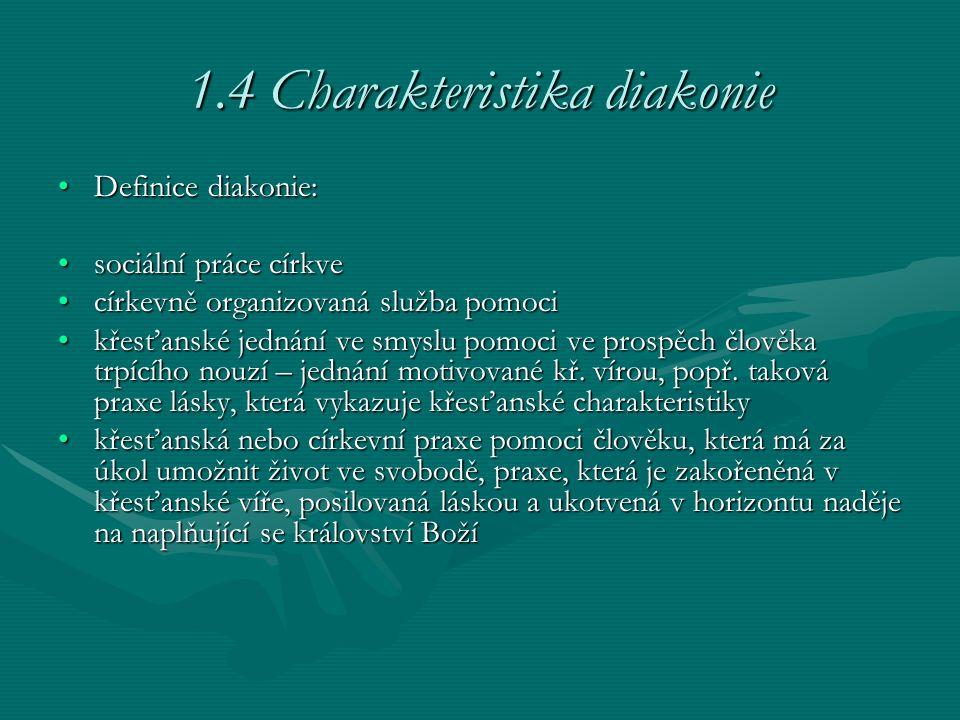 1.4 Charakteristika diakonie Definice diakonie:Definice diakonie: sociální práce církvesociální práce církve církevně organizovaná služba pomocicírkev
