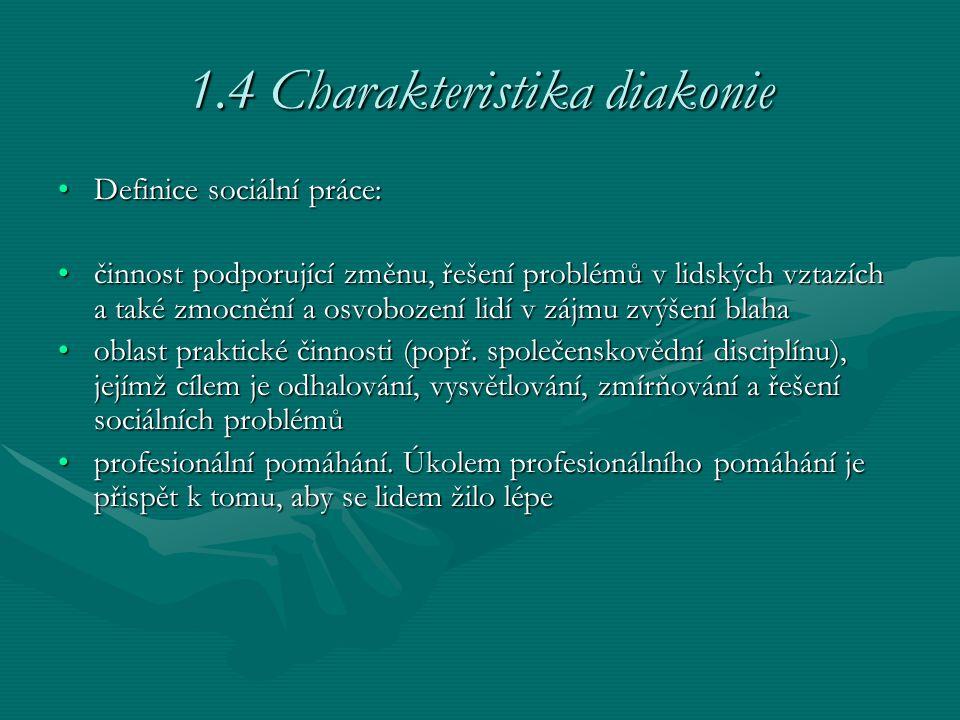 1.4 Charakteristika diakonie Definice sociální práce:Definice sociální práce: činnost podporující změnu, řešení problémů v lidských vztazích a také zm