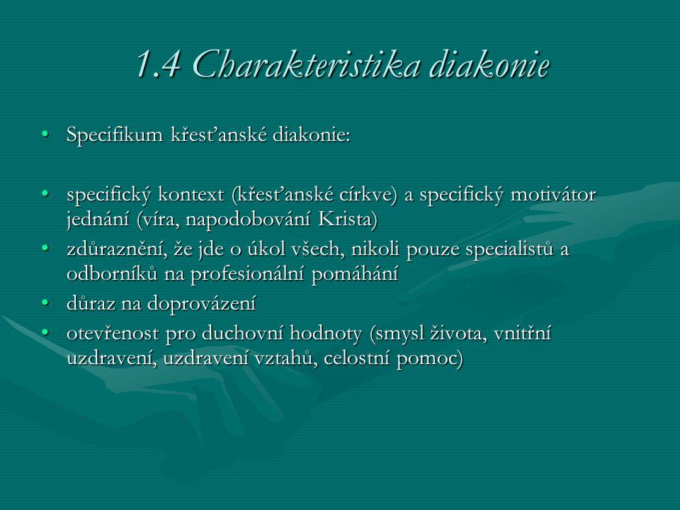 1.4 Charakteristika diakonie Specifikum křesťanské diakonie:Specifikum křesťanské diakonie: specifický kontext (křesťanské církve) a specifický motivá