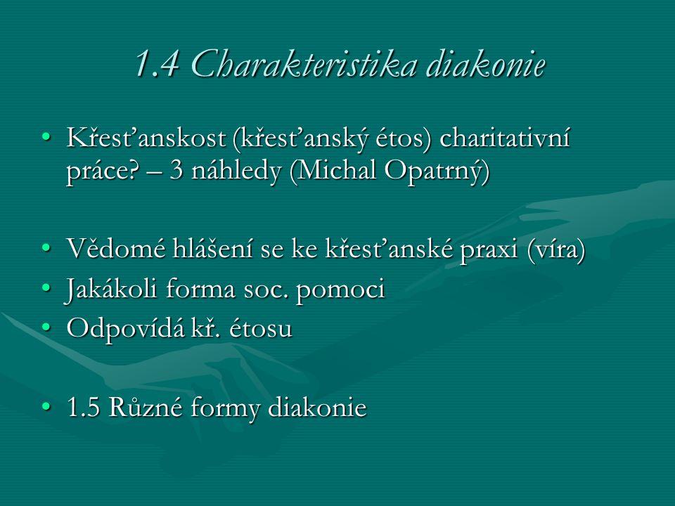 1.4 Charakteristika diakonie Křesťanskost (křesťanský étos) charitativní práce? – 3 náhledy (Michal Opatrný)Křesťanskost (křesťanský étos) charitativn