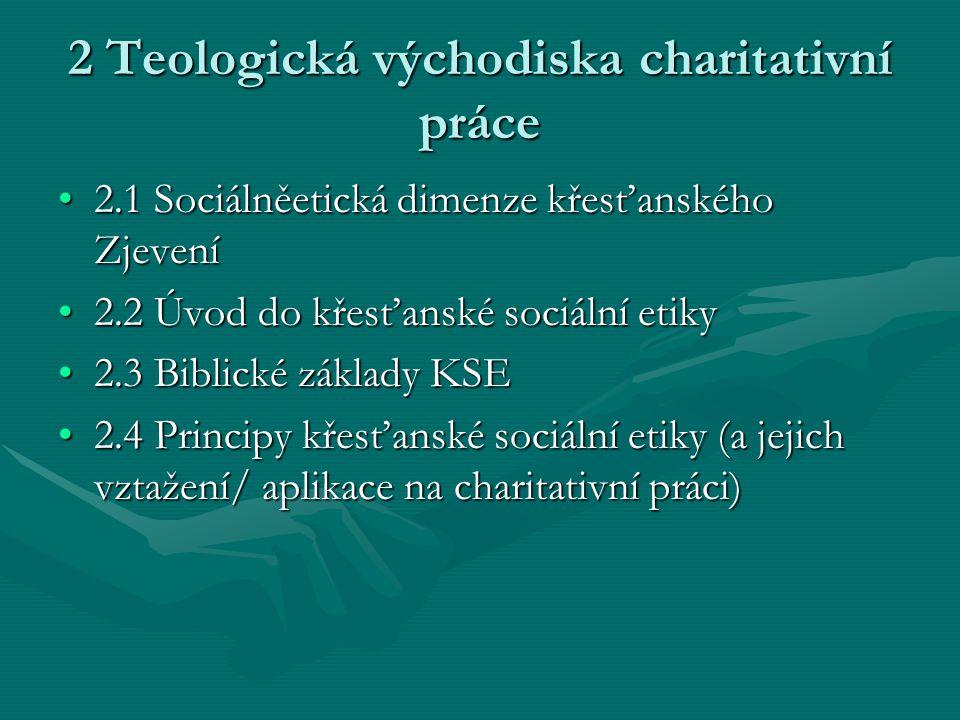 2 Teologická východiska charitativní práce 2.1 Sociálněetická dimenze křesťanského Zjevení2.1 Sociálněetická dimenze křesťanského Zjevení 2.2 Úvod do