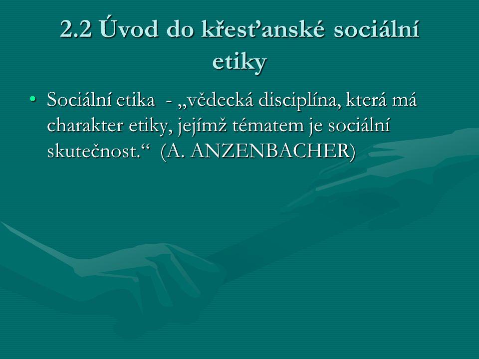 """2.2 Úvod do křesťanské sociální etiky Sociální etika - """"vědecká disciplína, která má charakter etiky, jejímž tématem je sociální skutečnost."""" (A. ANZE"""
