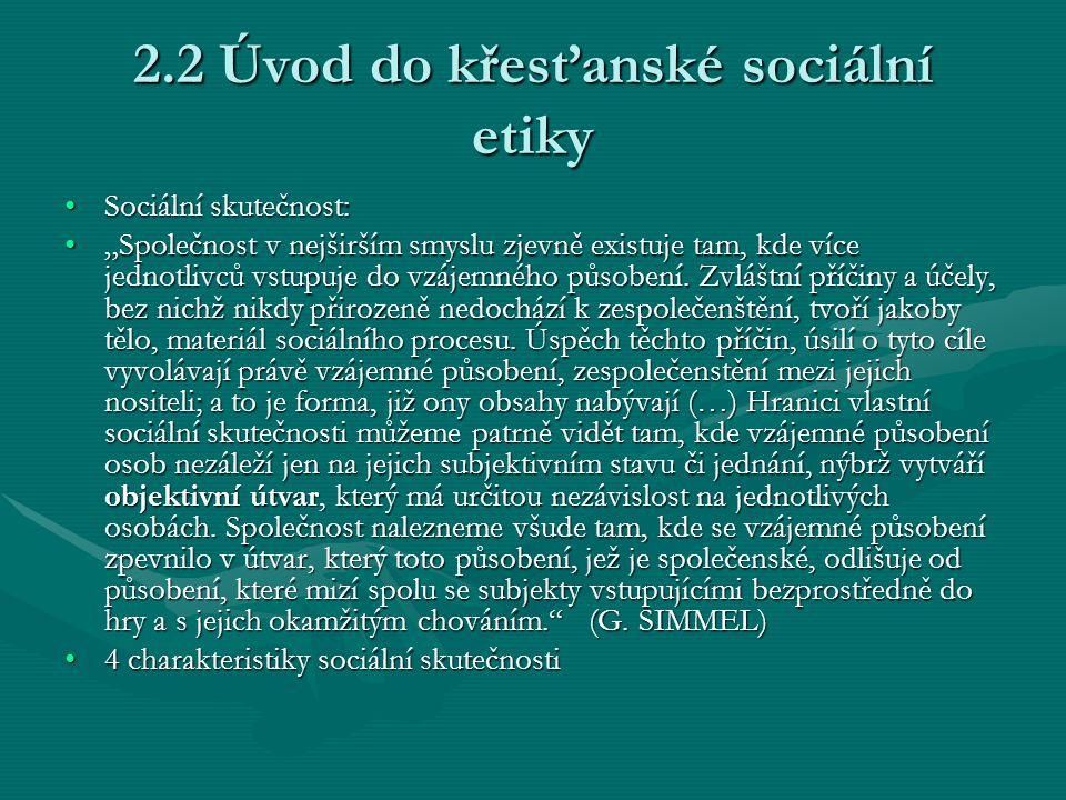 """2.2 Úvod do křesťanské sociální etiky Sociální skutečnost:Sociální skutečnost: """"Společnost v nejširším smyslu zjevně existuje tam, kde více jednotlivc"""
