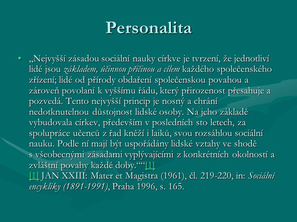 """Personalita """"Nejvyšší zásadou sociální nauky církve je tvrzení, že jednotliví lidé jsou základem, účinnou příčinou a cílem každého společenského zříze"""