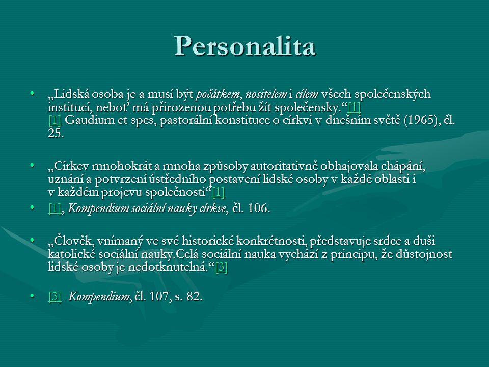 """Personalita """"Lidská osoba je a musí být počátkem, nositelem i cílem všech společenských institucí, neboť má přirozenou potřebu žít společensky.""""[1] [1"""