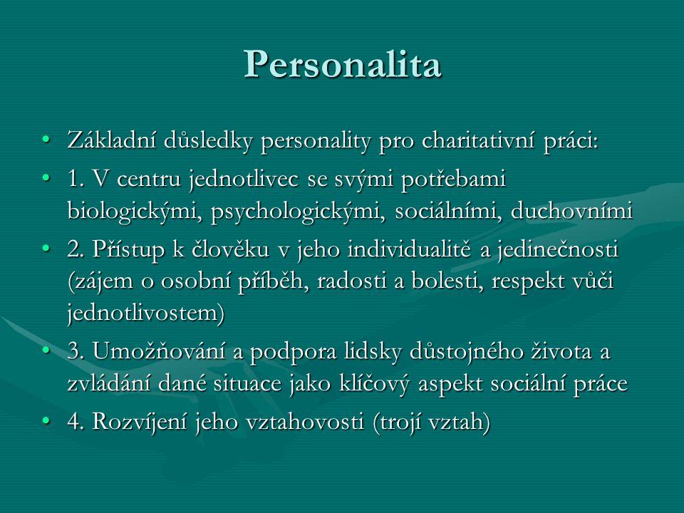 Personalita Základní důsledky personality pro charitativní práci:Základní důsledky personality pro charitativní práci: 1. V centru jednotlivec se svým