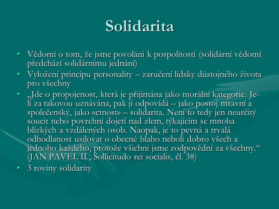 Solidarita Vědomí o tom, že jsme povoláni k pospolitosti (solidární vědomí předchází solidárnímu jednání)Vědomí o tom, že jsme povoláni k pospolitosti
