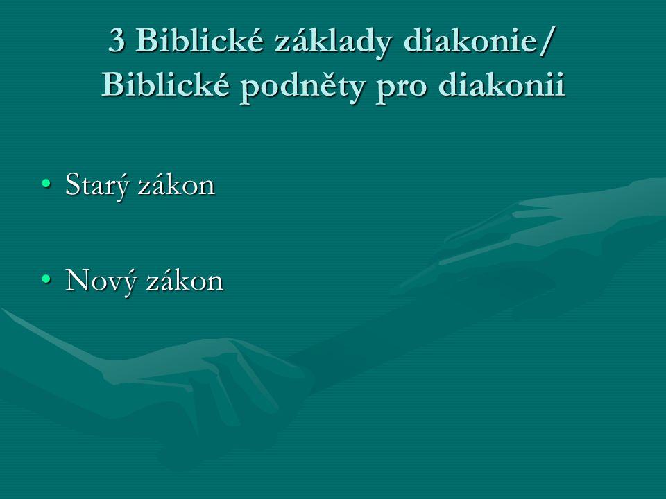 3 Biblické základy diakonie/ Biblické podněty pro diakonii Starý zákonStarý zákon Nový zákonNový zákon