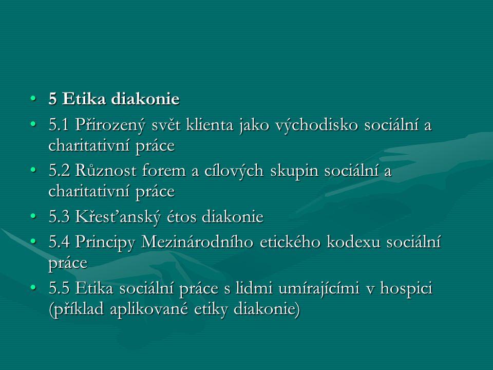 5 Etika diakonie5 Etika diakonie 5.1 Přirozený svět klienta jako východisko sociální a charitativní práce5.1 Přirozený svět klienta jako východisko so