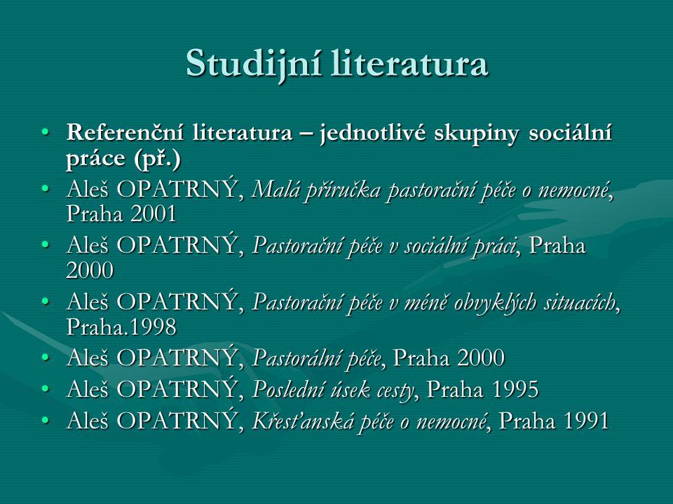 Studijní literatura Referenční literatura – jednotlivé skupiny sociální práce (př.)Referenční literatura – jednotlivé skupiny sociální práce (př.) Ale