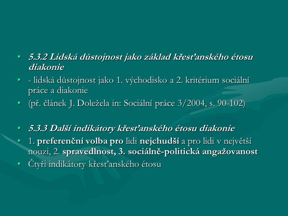5.3.2 Lidská důstojnost jako základ křesťanského étosu diakonie5.3.2 Lidská důstojnost jako základ křesťanského étosu diakonie - lidská důstojnost jak