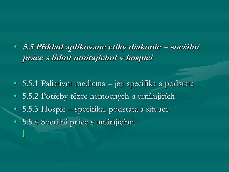 5.5 Příklad aplikované etiky diakonie – sociální práce s lidmi umírajícími v hospici5.5 Příklad aplikované etiky diakonie – sociální práce s lidmi umí