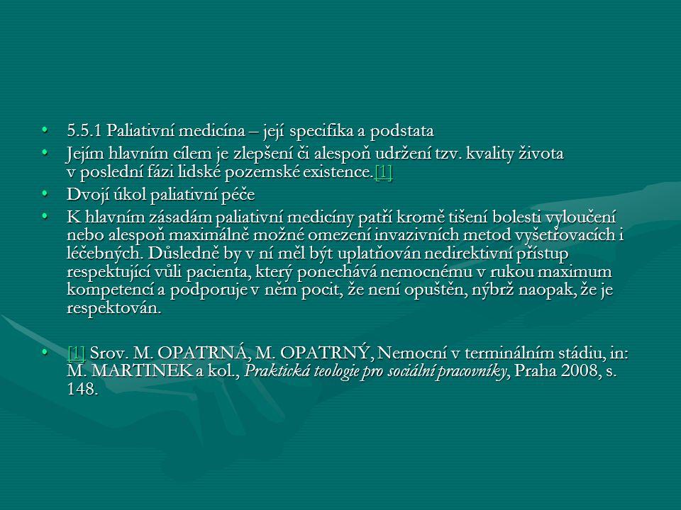 5.5.1 Paliativní medicína – její specifika a podstata5.5.1 Paliativní medicína – její specifika a podstata Jejím hlavním cílem je zlepšení či alespoň