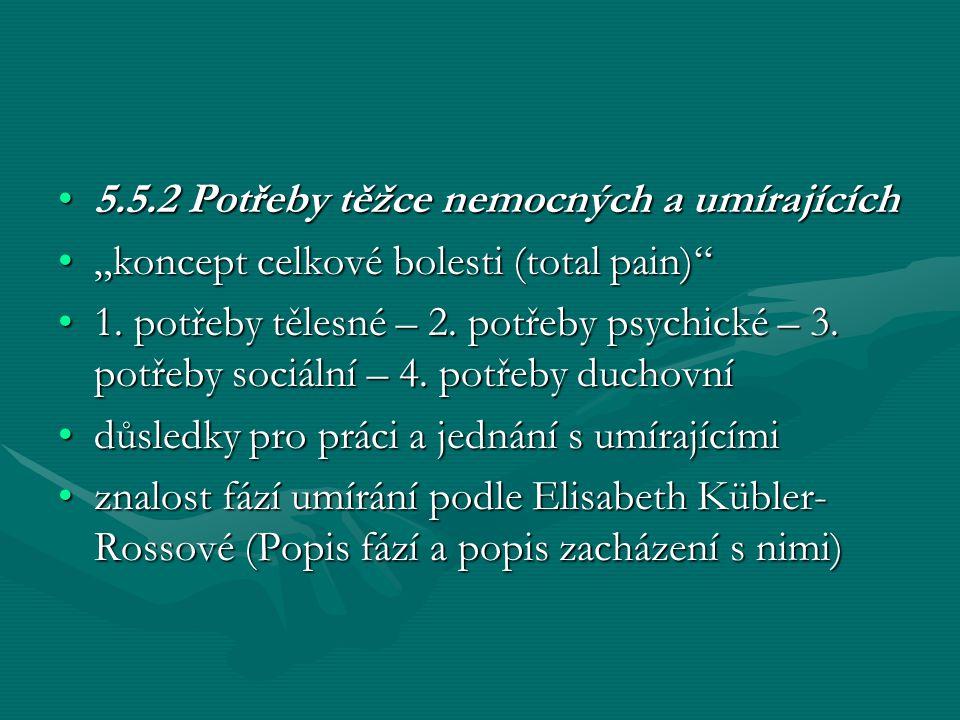 """5.5.2 Potřeby těžce nemocných a umírajících5.5.2 Potřeby těžce nemocných a umírajících """"koncept celkové bolesti (total pain)""""""""koncept celkové bolesti"""