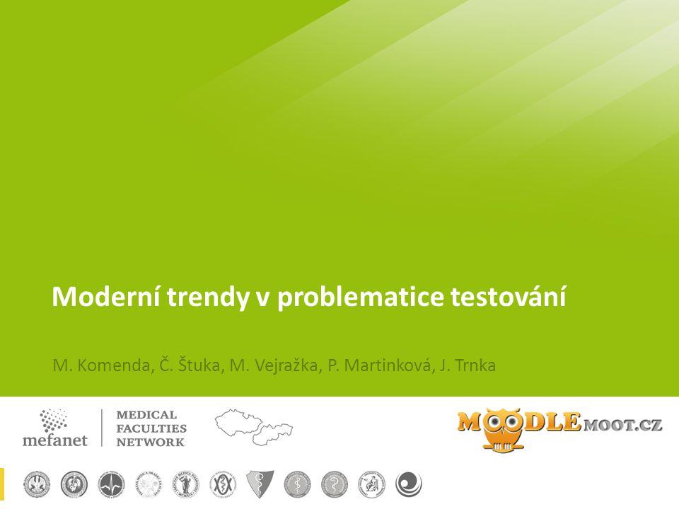 Moderní trendy v problematice testování M. Komenda, Č. Štuka, M. Vejražka, P. Martinková, J. Trnka
