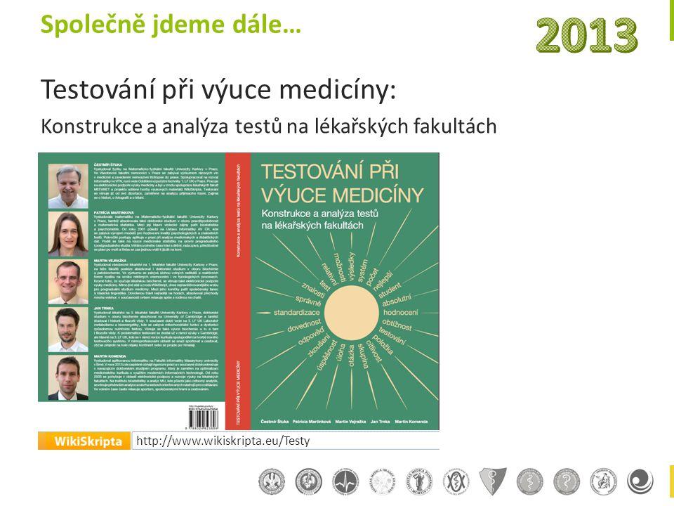 Společně jdeme dále… Testování při výuce medicíny: Konstrukce a analýza testů na lékařských fakultách http://www.wikiskripta.eu/Testy