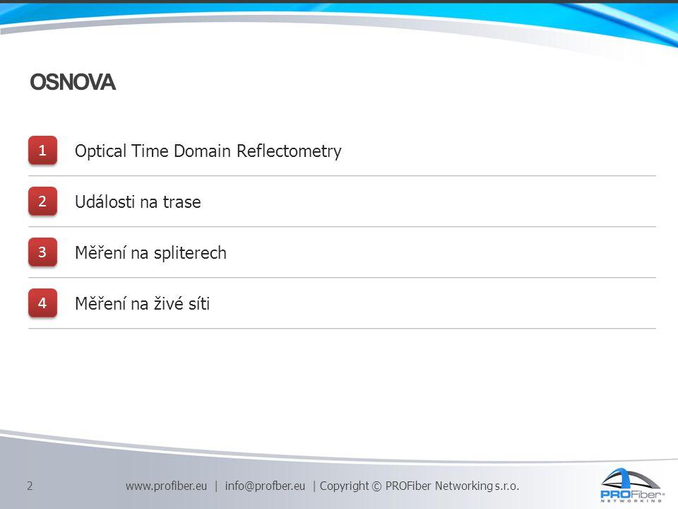 OSNOVA 1 1 Optical Time Domain Reflectometry 2 2 Události na trase 3 3 Měření na spliterech 4 4 Měření na živé síti 2 www.profiber.eu | info@profber.e