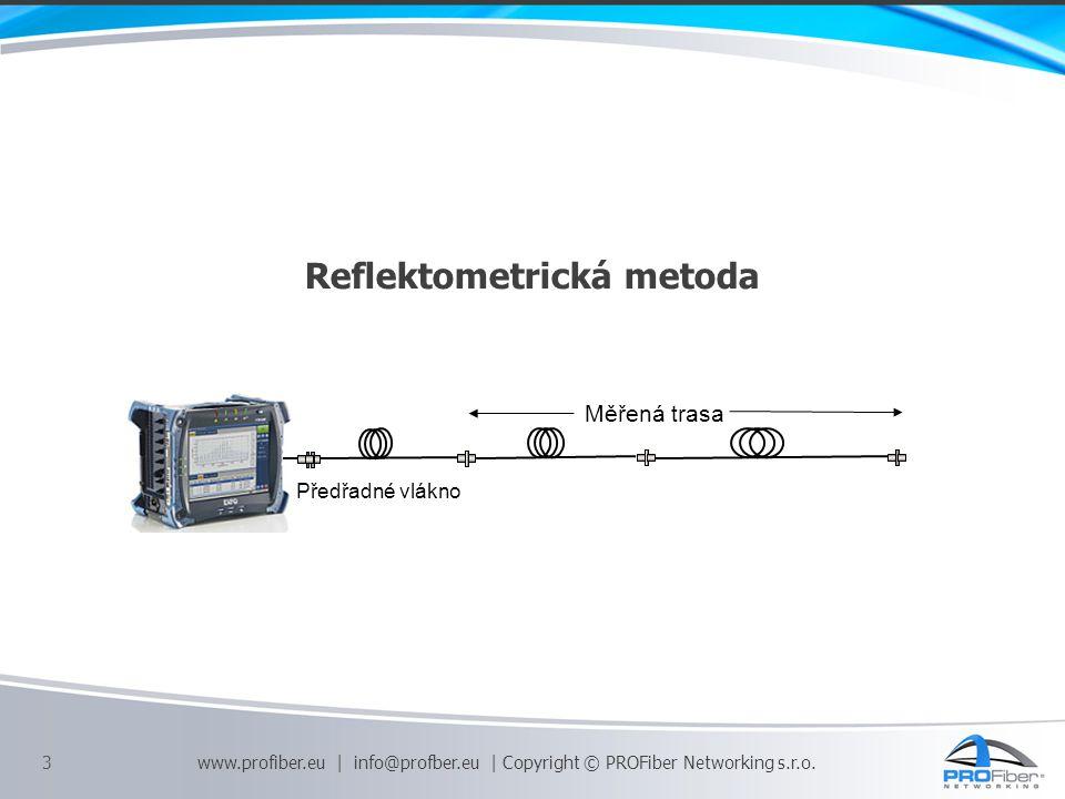 4 REFLEKTOMETRICKÁ METODA – OTDR  Délka vlákna  Útlum zakončení  Útlum kabelových úseků  Útlum svarů a konektorových spojení  Útlum celé trasy  Homogenita útlumu vlákna  Útlum odrazu konektorových spojení  Útlum odrazu celé trasy