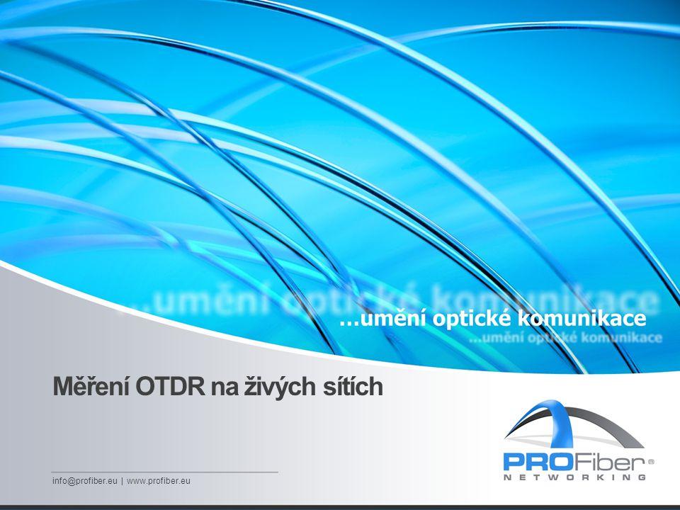 Měření OTDR na živých sítích info@profiber.eu | www.profiber.eu