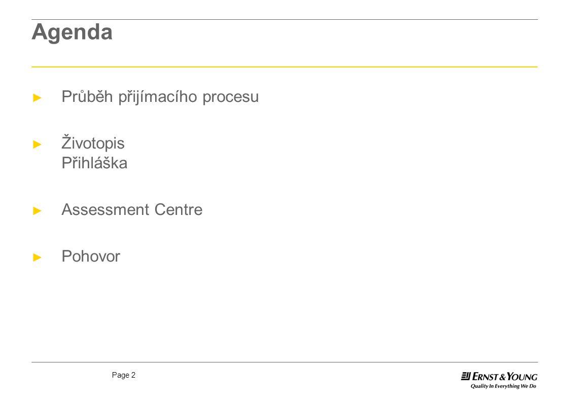 Page 2 Agenda ► Průběh přijímacího procesu ► Životopis Přihláška ► Assessment Centre ► Pohovor