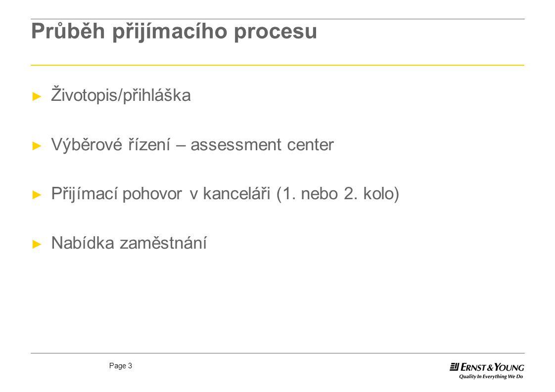 Page 3 Průběh přijímacího procesu ► Životopis/přihláška ► Výběrové řízení – assessment center ► Přijímací pohovor v kanceláři (1. nebo 2. kolo) ► Nabí