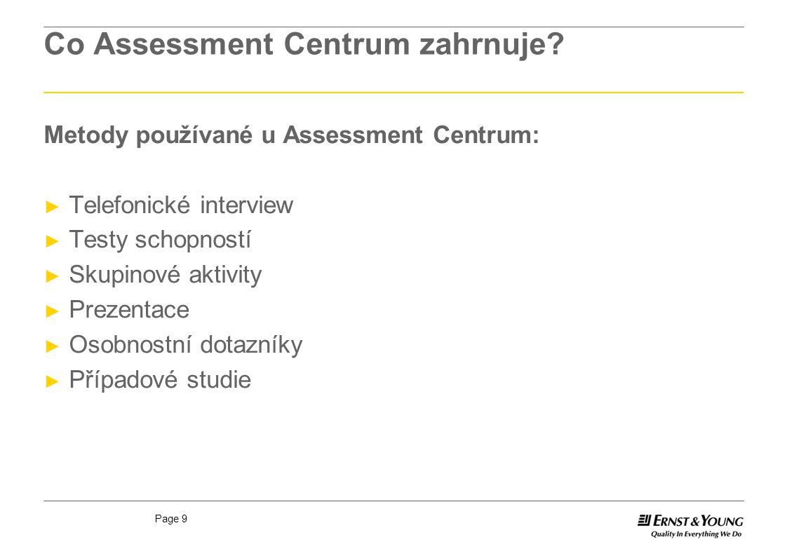 Page 9 Co Assessment Centrum zahrnuje? Metody používané u Assessment Centrum: ► Telefonické interview ► Testy schopností ► Skupinové aktivity ► Prezen