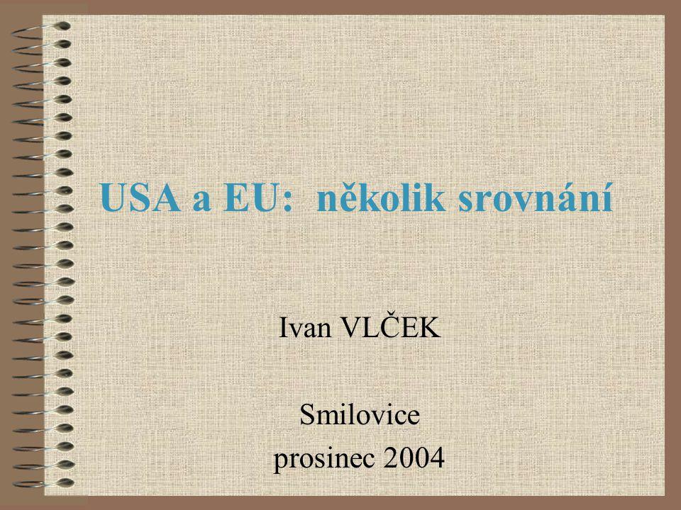 USA a EU: několik srovnání Ivan VLČEK Smilovice prosinec 2004