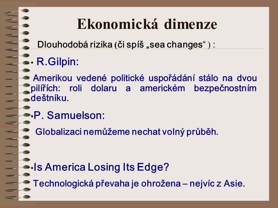 """Ekonomická dimenze Dlouhodobá rizika ( či spíš """"sea changes ) : R.Gilpin: Amerikou vedené politické uspořádání stálo na dvou pilířích: roli dolaru a americkém bezpečnostním deštníku."""
