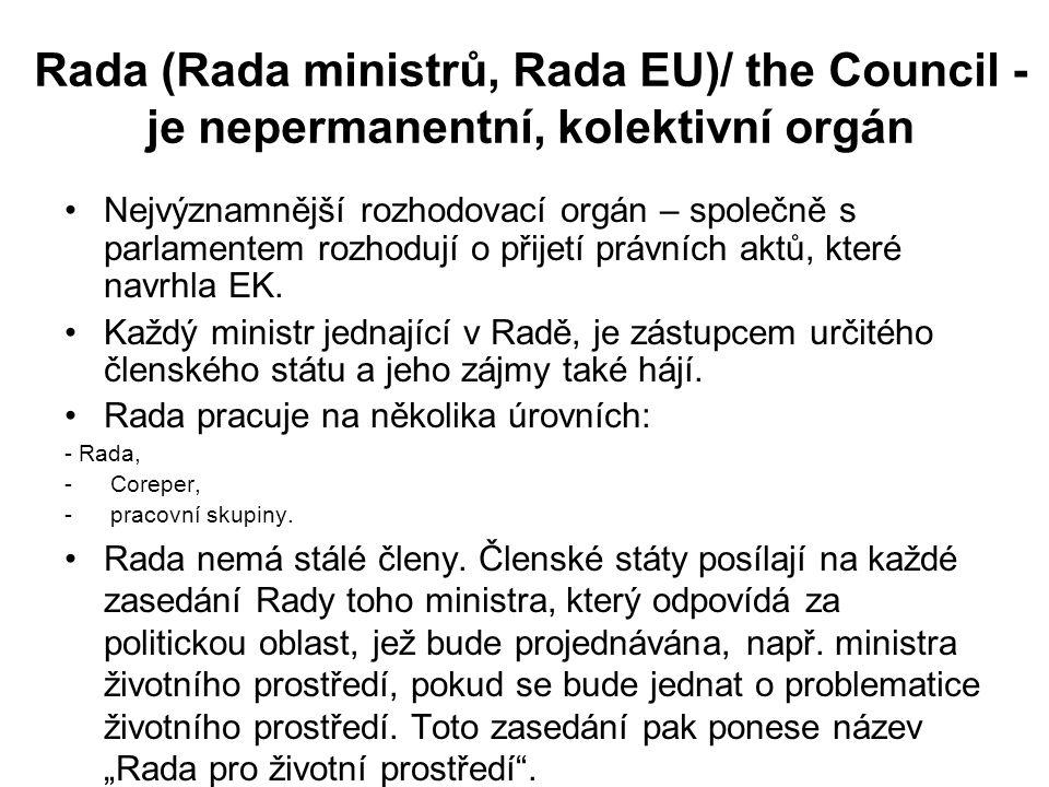 Rada (Rada ministrů, Rada EU)/ the Council - je nepermanentní, kolektivní orgán Nejvýznamnější rozhodovací orgán – společně s parlamentem rozhodují o