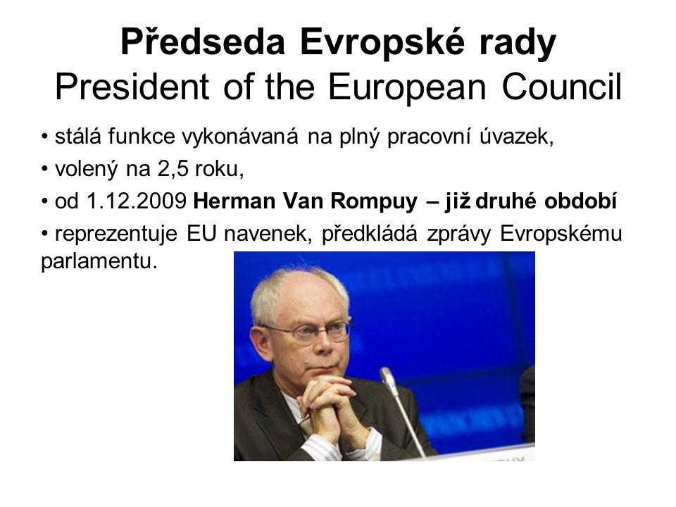 Předseda Evropské rady President of the European Council stálá funkce vykonávaná na plný pracovní úvazek, volený na 2,5 roku, od 1.12.2009 Herman Van