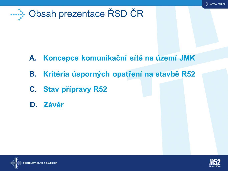 Obsah prezentace ŘSD ČR A. Koncepce komunikační sítě na území JMK B. Kritéria úsporných opatření na stavbě R52 C. Stav přípravy R52 D. Závěr