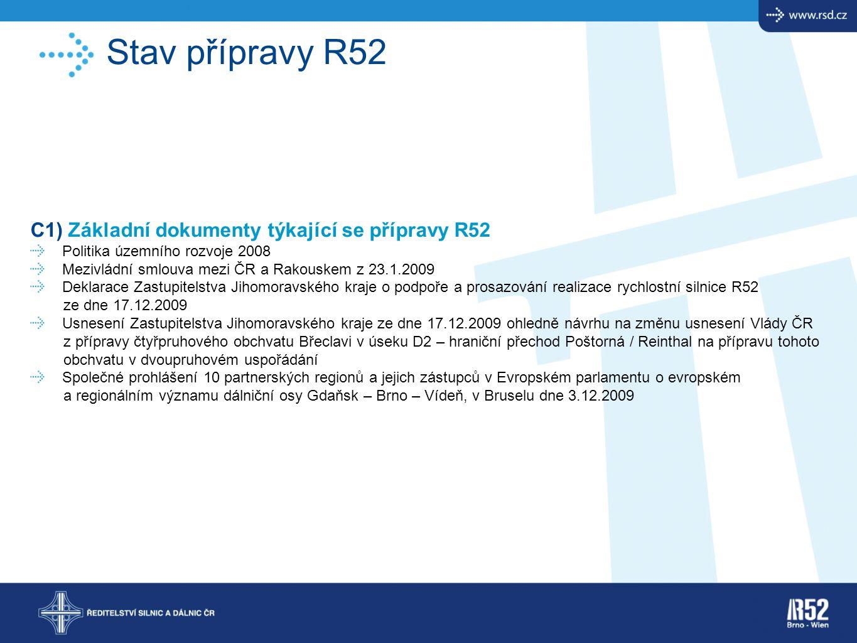 Stav přípravy R52 C1) Základní dokumenty týkající se přípravy R52 Politika územního rozvoje 2008 Mezivládní smlouva mezi ČR a Rakouskem z 23.1.2009 De