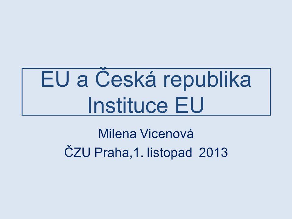 EU a Česká republika Instituce EU Milena Vicenová ČZU Praha,1. listopad 2013