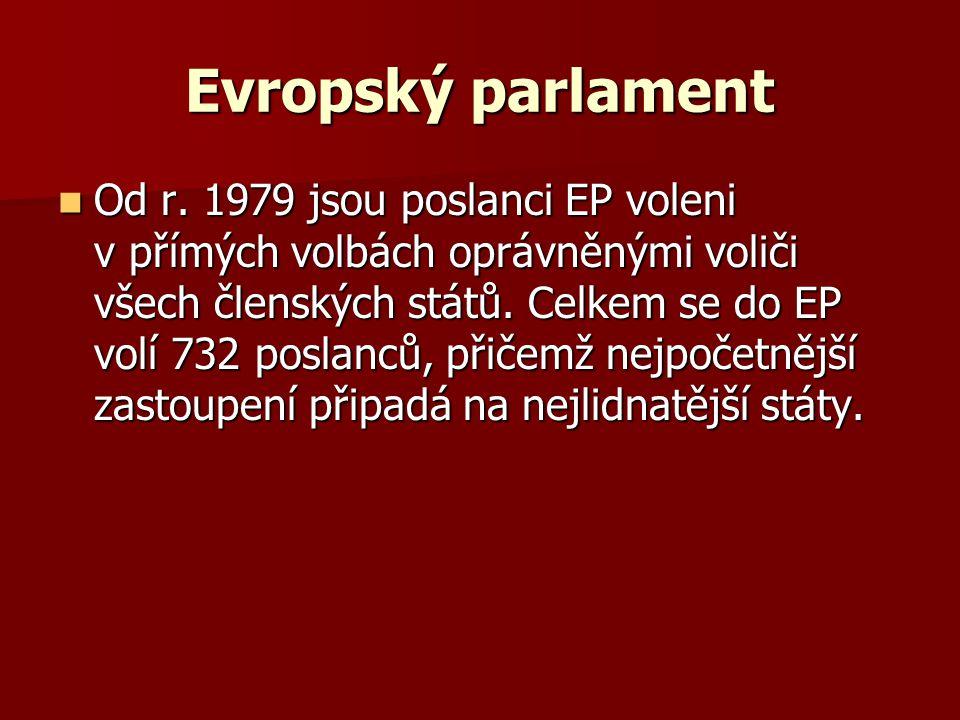 Evropský parlament Od r. 1979 jsou poslanci EP voleni v přímých volbách oprávněnými voliči všech členských států. Celkem se do EP volí 732 poslanců, p