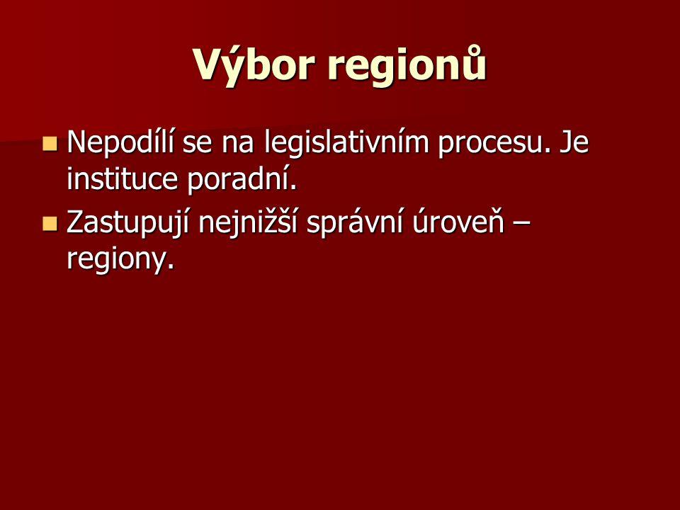 Výbor regionů Nepodílí se na legislativním procesu. Je instituce poradní. Nepodílí se na legislativním procesu. Je instituce poradní. Zastupují nejniž