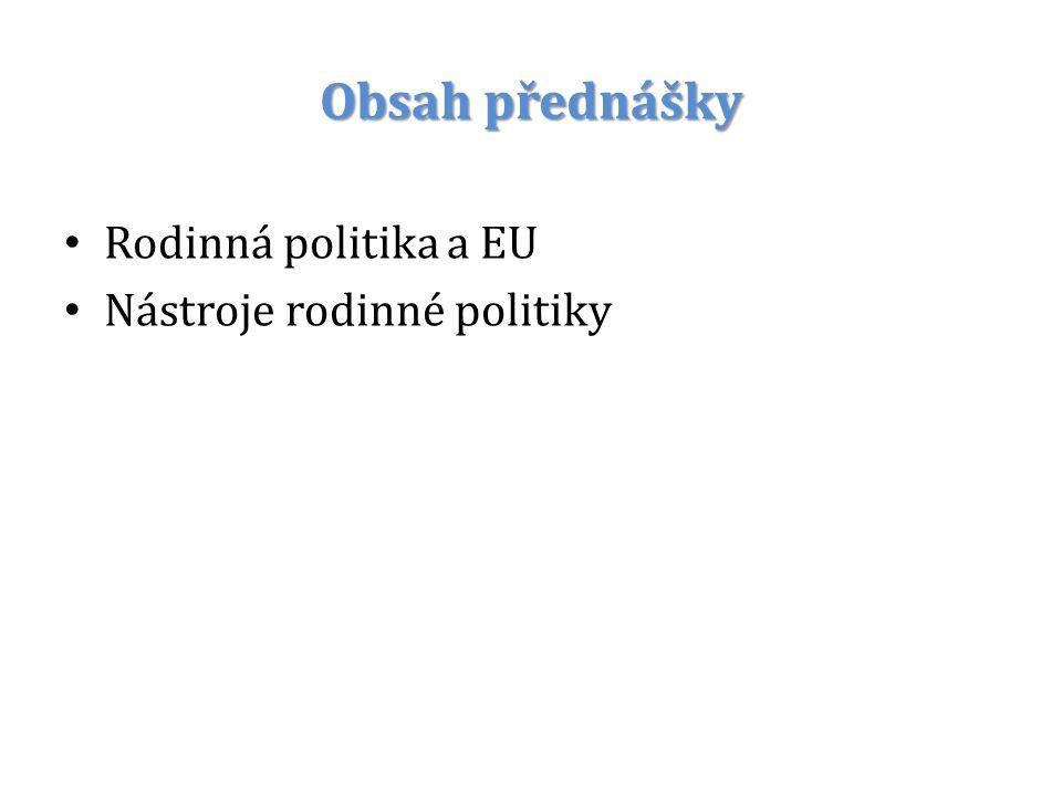 Obsah přednášky Rodinná politika a EU Nástroje rodinné politiky
