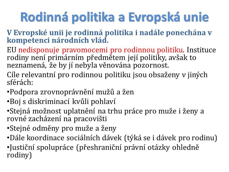 Rodinná politika a Evropská unie V Evropské unii je rodinná politika i nadále ponechána v kompetenci národních vlád. EU nedisponuje pravomocemi pro ro