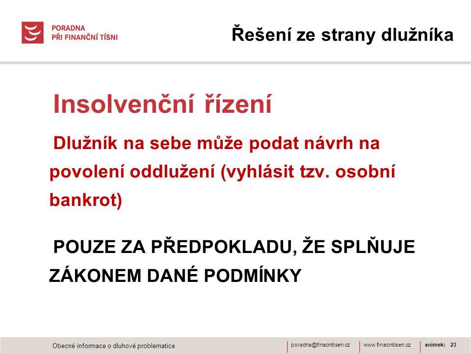 www.finacnitisen.czporadna@finacnitisen.cz Řešení ze strany dlužníka Insolvenční řízení Dlužník na sebe může podat návrh na povolení oddlužení (vyhlásit tzv.