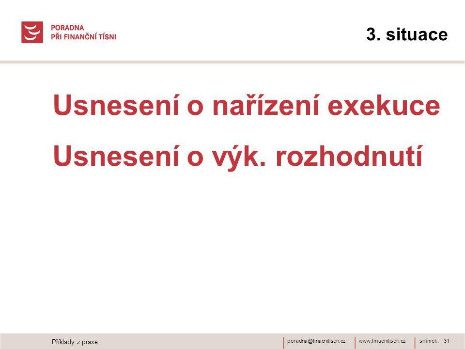 www.finacnitisen.czporadna@finacnitisen.cz 3. situace Usnesení o nařízení exekuce Usnesení o výk.