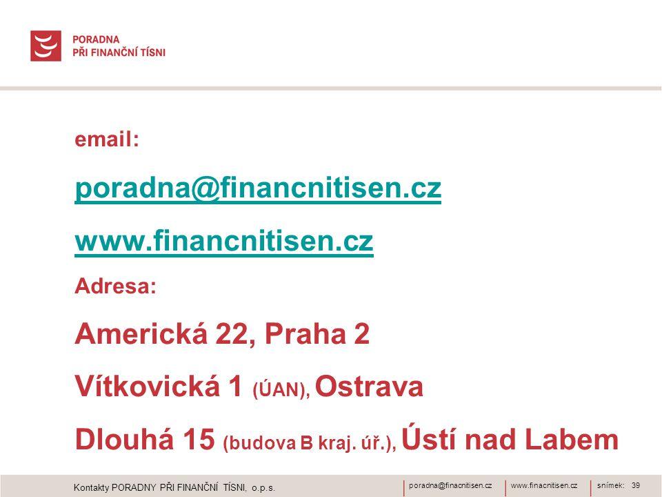 www.finacnitisen.czporadna@finacnitisen.cz email: poradna@financnitisen.cz www.financnitisen.cz Adresa: Americká 22, Praha 2 Vítkovická 1 (ÚAN), Ostrava Dlouhá 15 (budova B kraj.